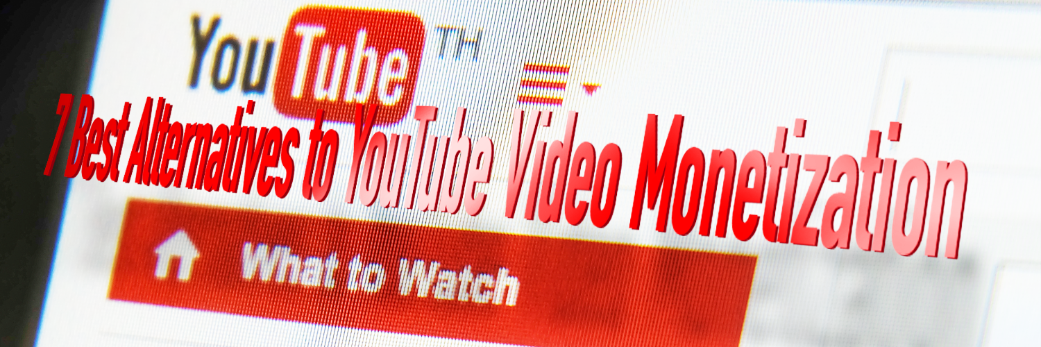 7 Best Alternatives to YouTube Video Monetization
