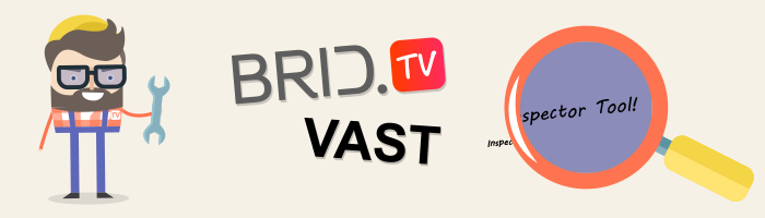 Video Advertising, VAST/VPAID Ad Tags and BridTV VAST Inspector Tool