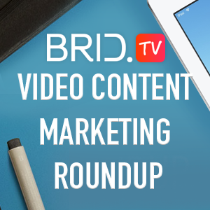 Video Content Marketing Roundup