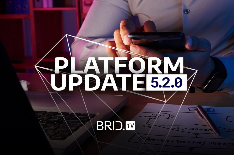 Brid.TV 5.2.0. platform update