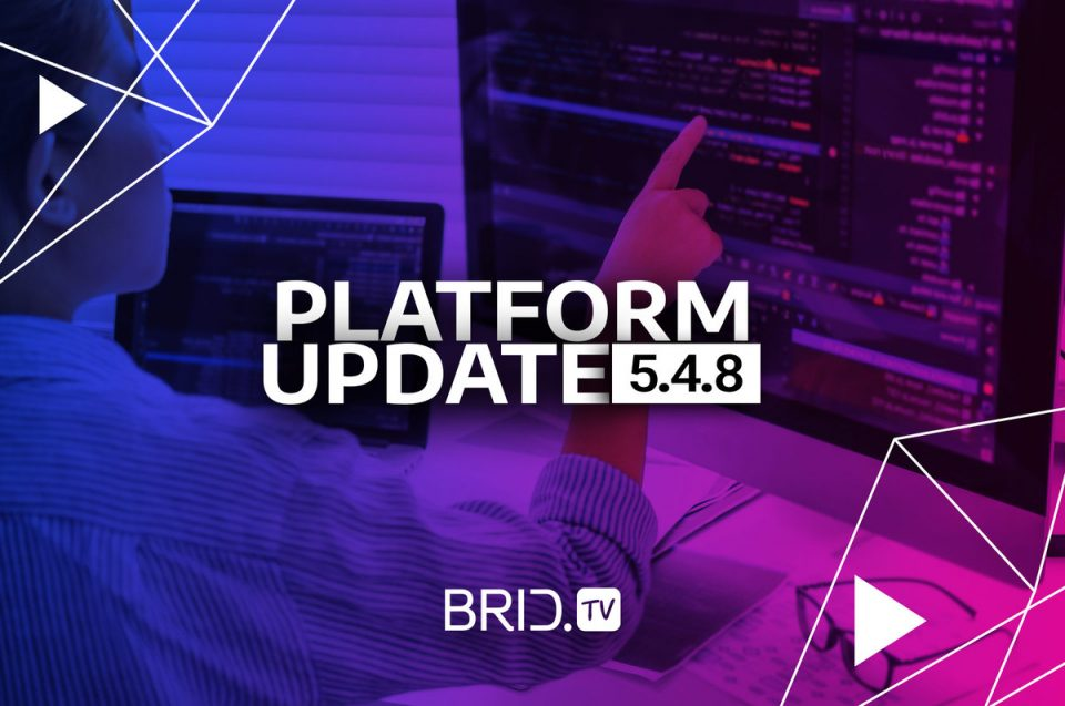 Brid.TV 5.4.8. Platform Update — Minor Additions and Bug Fixes
