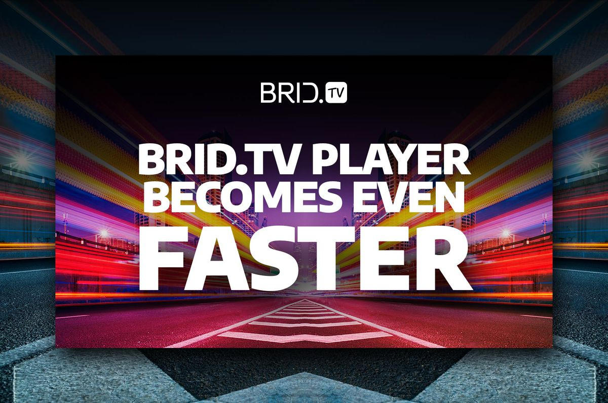 brid.tv player becomes even faster