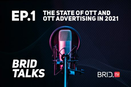 brid talks ep1: the state of ott and ott advertising in 2021